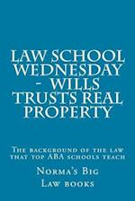 Law School Wednesday - Wills Trusts Real Property