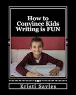 How to Convince Kids Writing Is Fun