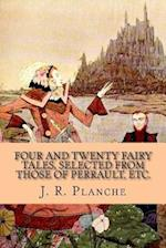 Four and Twenty Fairy Tales, Selected from Those of Perrault, Etc.