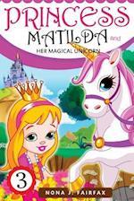 Princess Matilda and Her Magical Unicorn Book 3