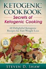 Ketogenic Cookbook - Secrets of Ketogenic Cooking. 60 Delightful Ketogenic Recipes for Fast Weight Loss