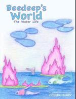 Beedeep's World - The Water Life