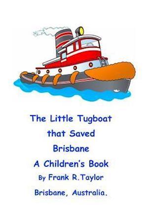 Bog, paperback The Little Tugboat That Saved Brisbane af MR Frank Richard Taylor
