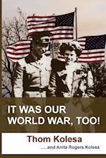 It Was Our World War Too!
