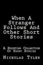 When a Stranger Follows and Other Short Stories
