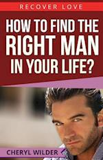 How to Find the Right Man in Your Life?