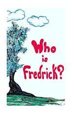 Who Is Fredrick?