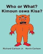 Who or What? Kimoun Oswa Kisa?