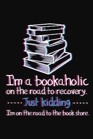 Bog, paperback I'm a Bookaholic on the Road to Recovery. Just Kidding ... I'm on the Road to the Book Store af I. Live to Journal