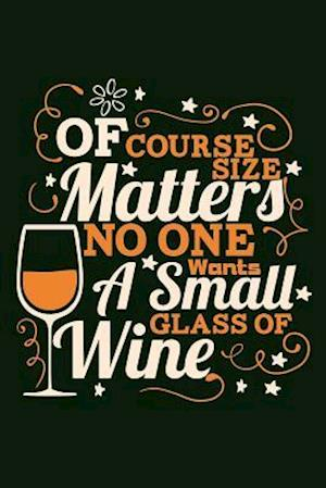 Bog, paperback Of Course Size Matters No One Wants a Small Glass of Wine af I. Live to Journal