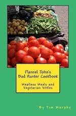 Flannel John's Bad Hunter Cookbook