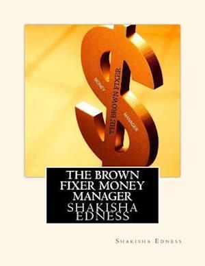 Bog, paperback The Brown Fixer Money Manager af Shakisha S. Edness