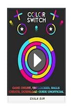 Color Switch Game Online, Unblocked, Balls Cheats, Download Guide Unofficial