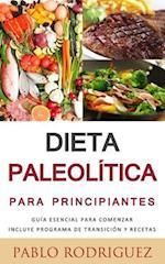 Dieta Paleolitica Para Principiantes - Incluye Programa de Transicion y Recetas