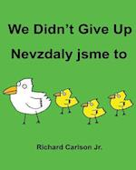 We Didn't Give Up Nevzdaly Jsme to