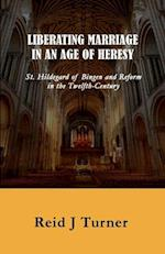 Liberating Marriage in an Age of Heresy