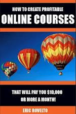 How to Create Profitable Online Courses That Will Pay You $10,000 or More a Month!