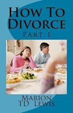 How to Divorce Part I