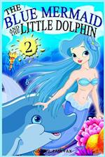 The Blue Mermaid and the Little Dolphin Book 2