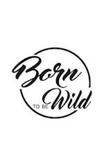 Born to Be Wild, Journals, Notebook, Diary, Small Journal Series, 150p, 5x8