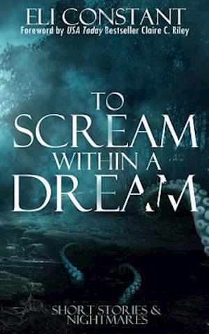 Bog, paperback To Scream Within a Dream af Eli Constant