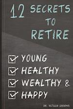 12 Secrets to Retire Young, Healthy, Wealthy & Happy