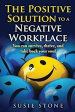 The Positive Solution to a Negative Workplace