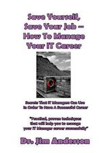 Save Yourself, Save Your Job ? How to Manage Your It Career