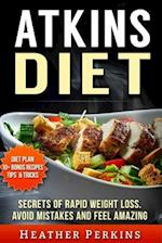 Atkins Diet - Secrets of Rapid Weight Loss. Avoid Mistakes and Feel Amazing.
