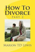 How to Divorce Part 2