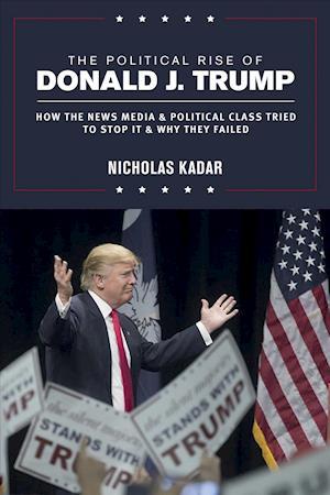 Bog, paperback The Political Rise of Donald J. Trump af Nicholas Kadar