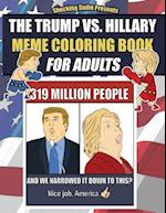The Trump vs. Hillary Meme Coloring Book for Adults