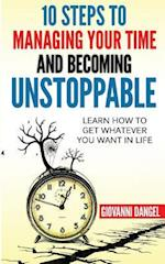 10 Steps to Managing Your Time and Becoming Unstoppable