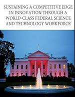 Sustaining a Competitive Edge in Innovation Through a World-Class Federal Science and Technology Workforce