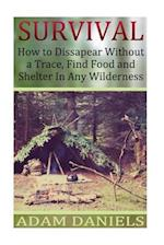 Survival How to Disappear Without a Trace, Find Food, Shelter and Water in Any