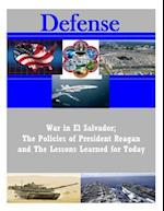 War in El Salvador; The Policies of President Reagan and the Lessons Learned for Today