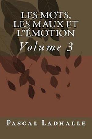 Les Mots, Les Maux Et L'Emotion 3 af Pascal Ladhalle