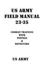 US Army Field Manual 23-35 Combat Training with Pistols and Revolvers