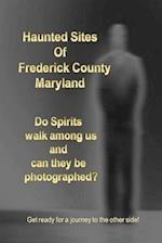Haunted Sites of Frederick County Maryland
