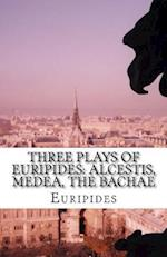 Three Plays of Euripides