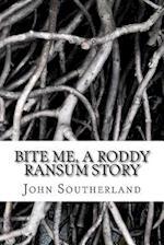 Bite Me, a Roddy Ransum Story