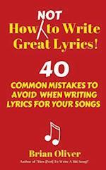 How [Not] to Write Great Lyrics!