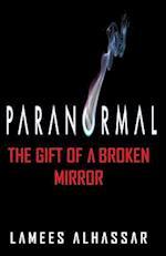 Paranormal the Gift of a Broken Mirror
