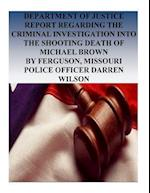 Department of Justice Report Regarding the Criminal Investigation Into the Shooting Death of Michael Brown by Ferguson, Missouri Police Officer Darren