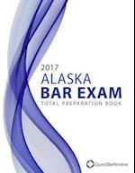 2017 Alaska Bar Exam Total Preparation Book