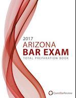 2017 Arizona Bar Exam Total Preparation Book