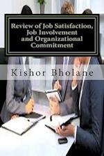 Review of Job Satisfaction, Job Involvement and Organizational Commitment