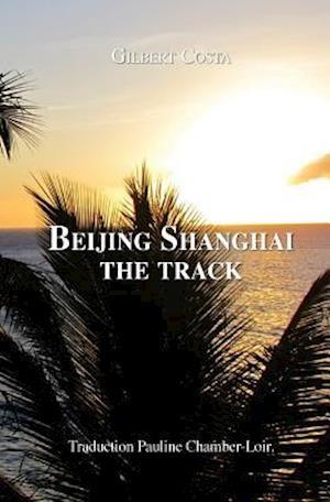 Beijing Shanghai the Track af M. Gilbert Costa