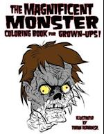 The Magnificent Monster Coloring Book for Grown-Ups!