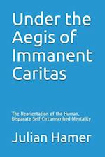 Under the Aegis of Immanent Caritas